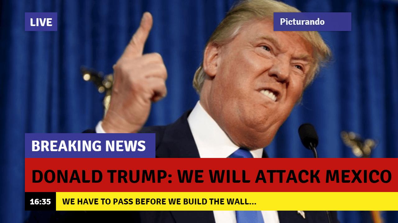 Donald Trump: we will attack Mexico!